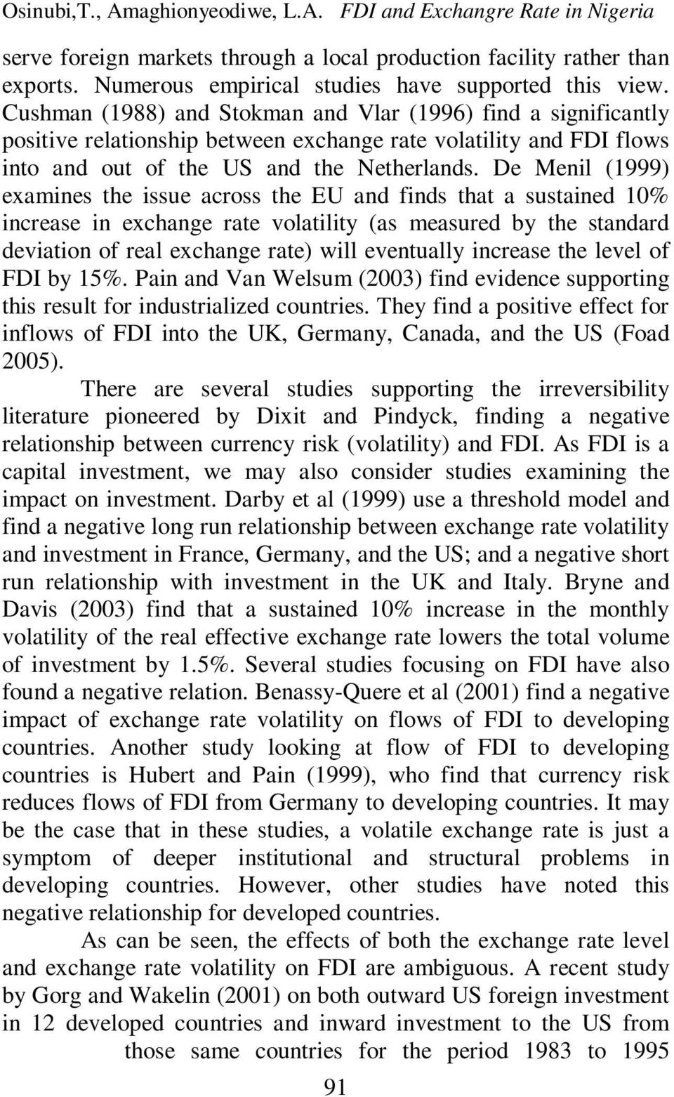 De Menil (1999) examines the issue across the EU and finds that a sustained 10% increase in exchange rate volatility (as measured by the standard deviation of real exchange rate) will eventually
