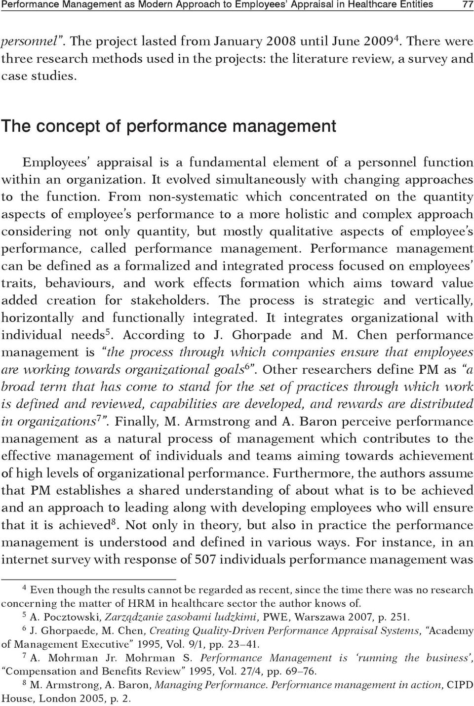 The concept of performance management Employees appraisal is a fundamental element of a personnel function within an organization. It evolved simultaneously with changing approaches to the function.