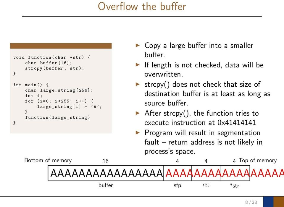 strcpy() does not check that size of destination buffer is at least as long as source buffer.