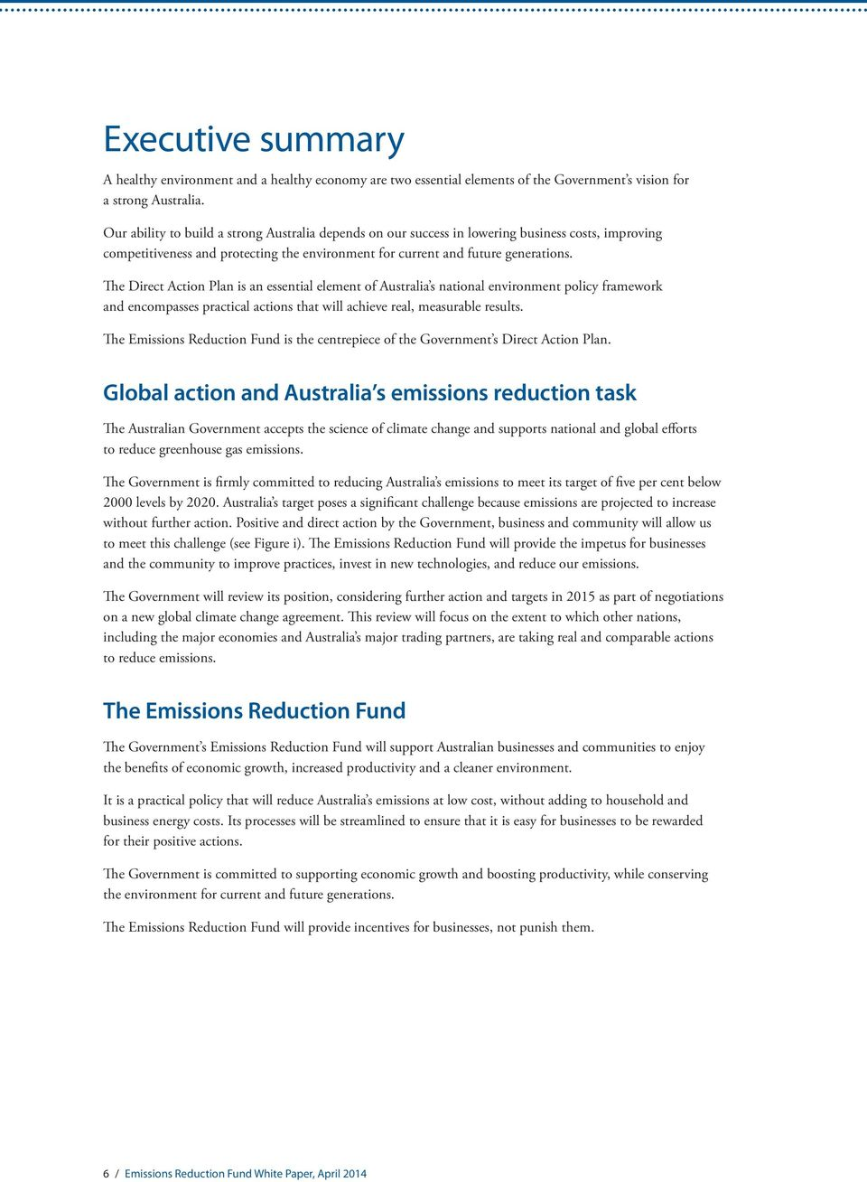 The Direct Action Plan is an essential element of Australia s national environment policy framework and encompasses practical actions that will achieve real, measurable results.