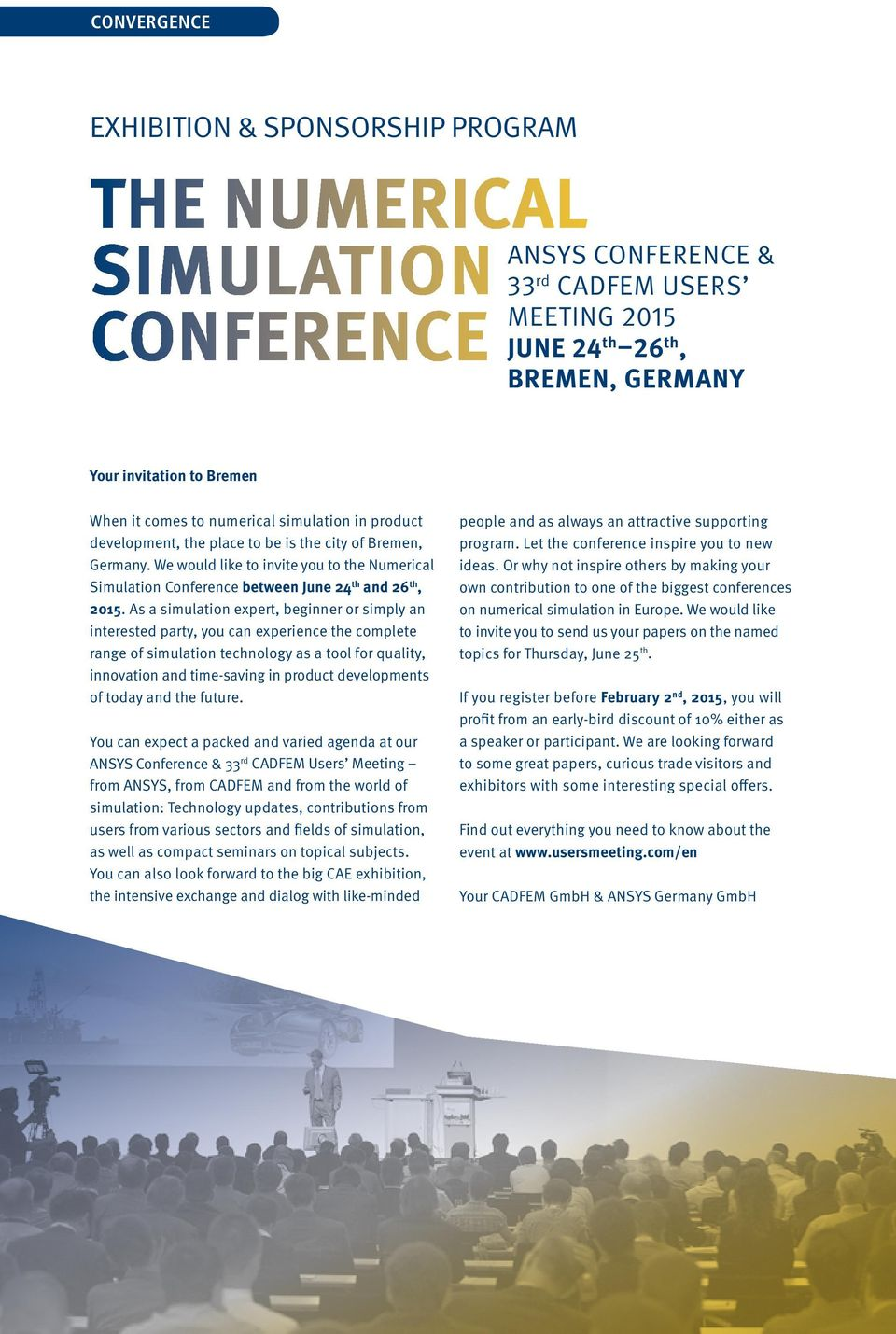 We would like to invite you to the Numerical Simulation Conference between June 24 th and 26 th, 2015.