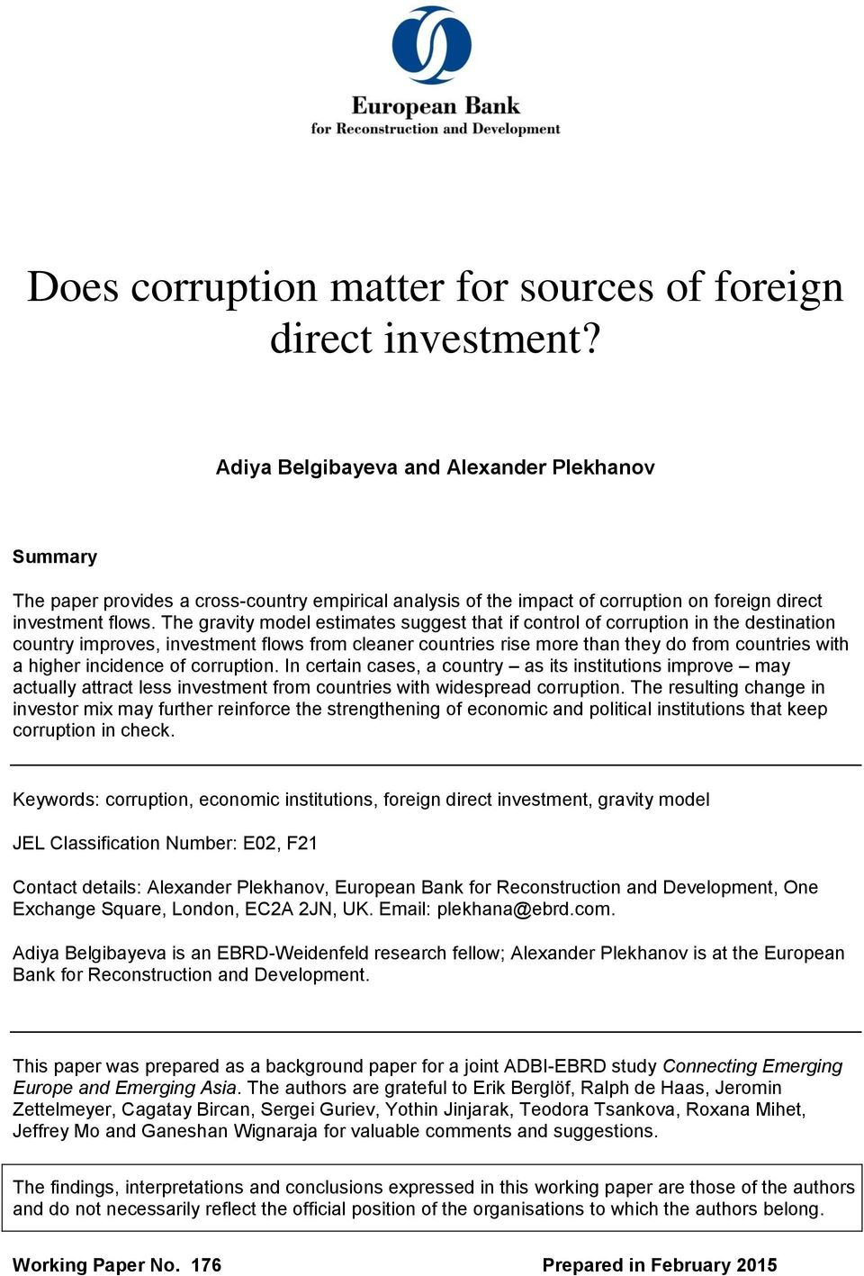 The gravity model estimates suggest that if control of corruption in the destination country improves, investment flows from cleaner countries rise more than they do from countries with a higher