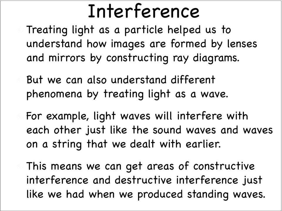 For example, light waves will interfere with each other just like the sound waves and waves on a string that we dealt