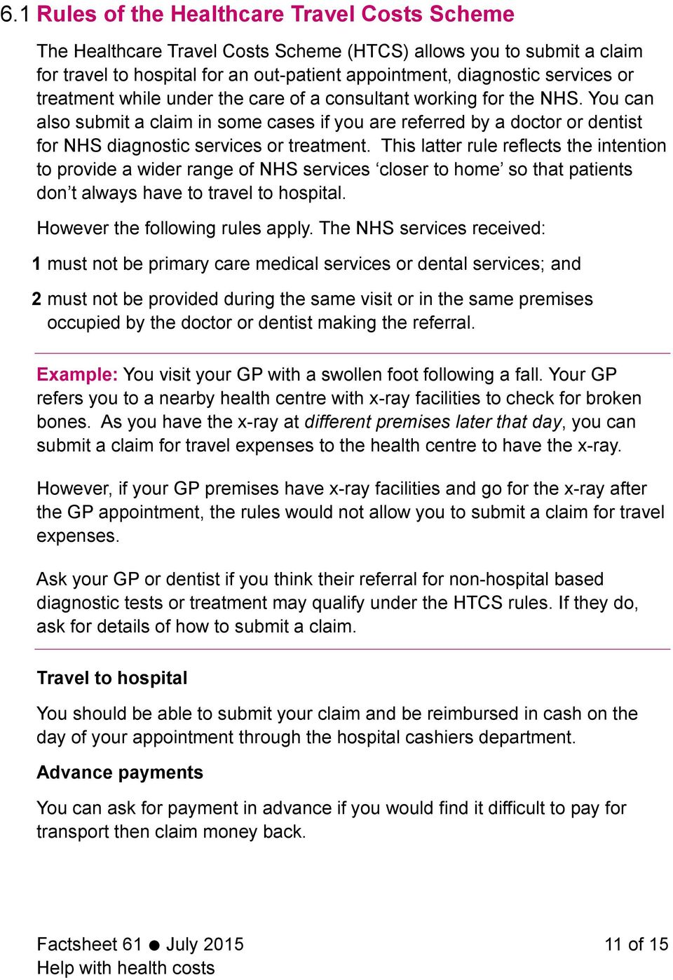This latter rule reflects the intention to provide a wider range of NHS services closer to home so that patients don t always have to travel to hospital. However the following rules apply.