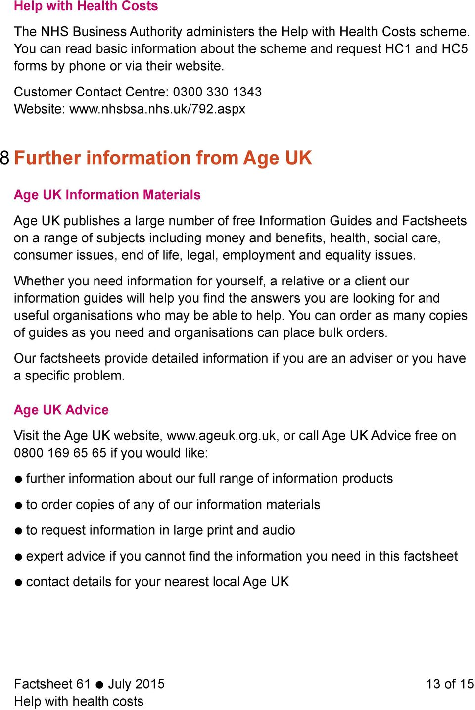 aspx 8 Further information from Age UK Age UK Information Materials Age UK publishes a large number of free Information Guides and Factsheets on a range of subjects including money and benefits,