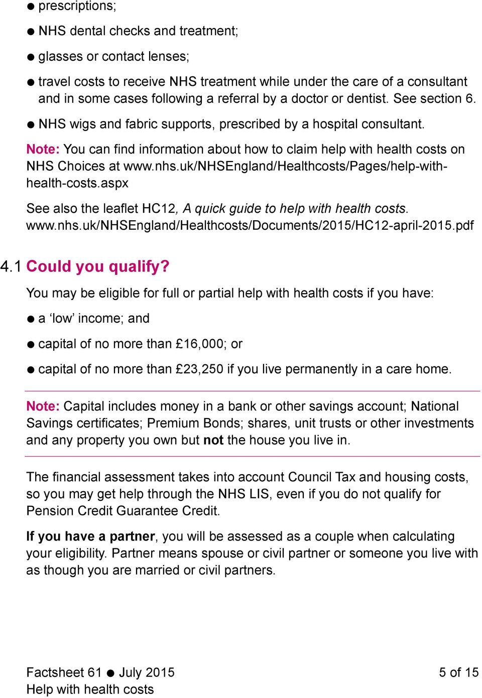 uk/nhsengland/healthcosts/pages/help-withhealth-costs.aspx See also the leaflet HC12, A quick guide to help with health costs. www.nhs.uk/nhsengland/healthcosts/documents/2015/hc12-april-2015.pdf 4.