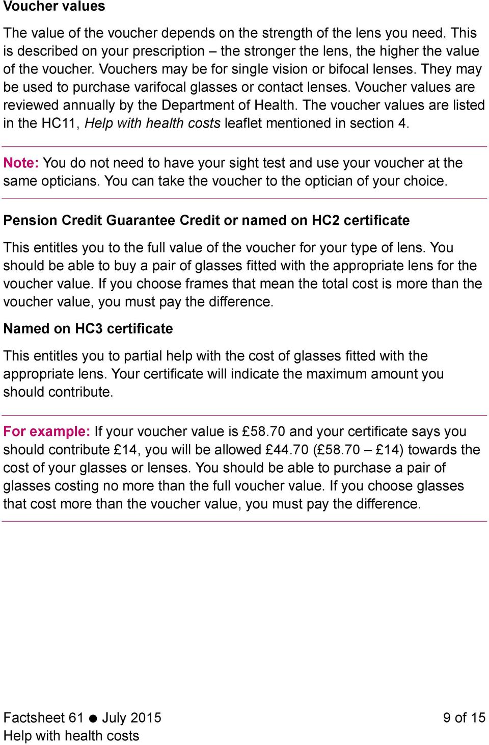 The voucher values are listed in the HC11, leaflet mentioned in section 4. Note: You do not need to have your sight test and use your voucher at the same opticians.