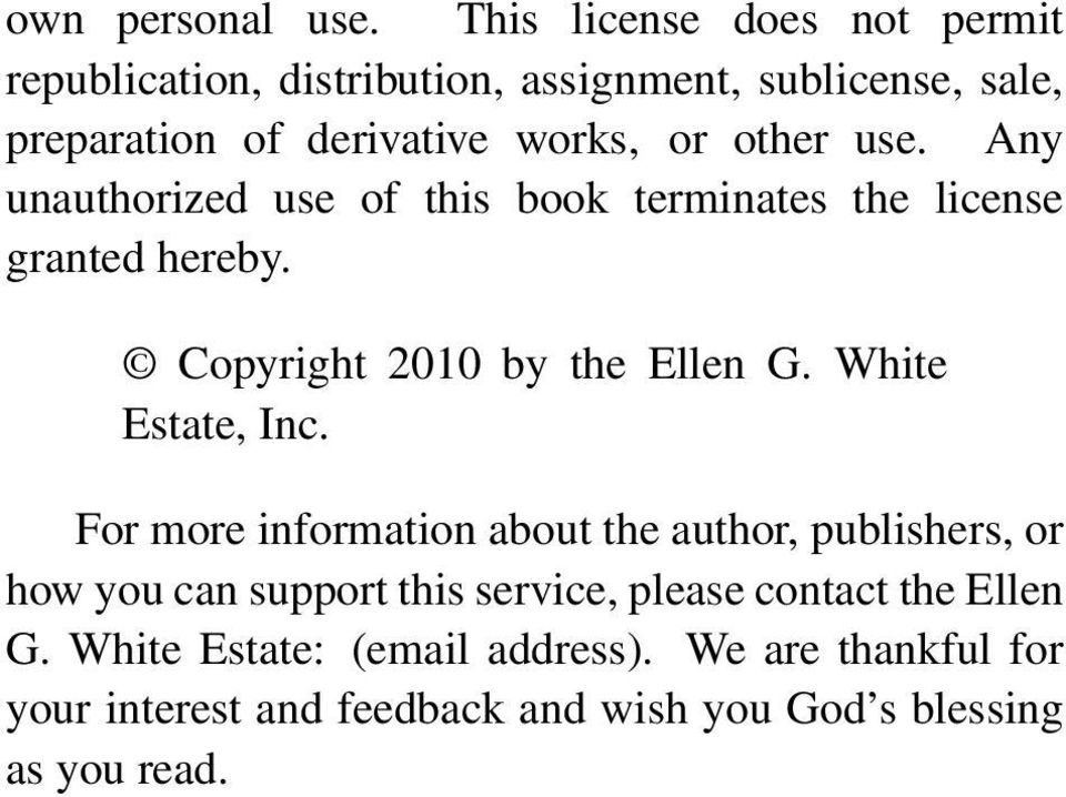 other use. Any unauthorized use of this book terminates the license granted hereby. Copyright 2010 by the Ellen G.
