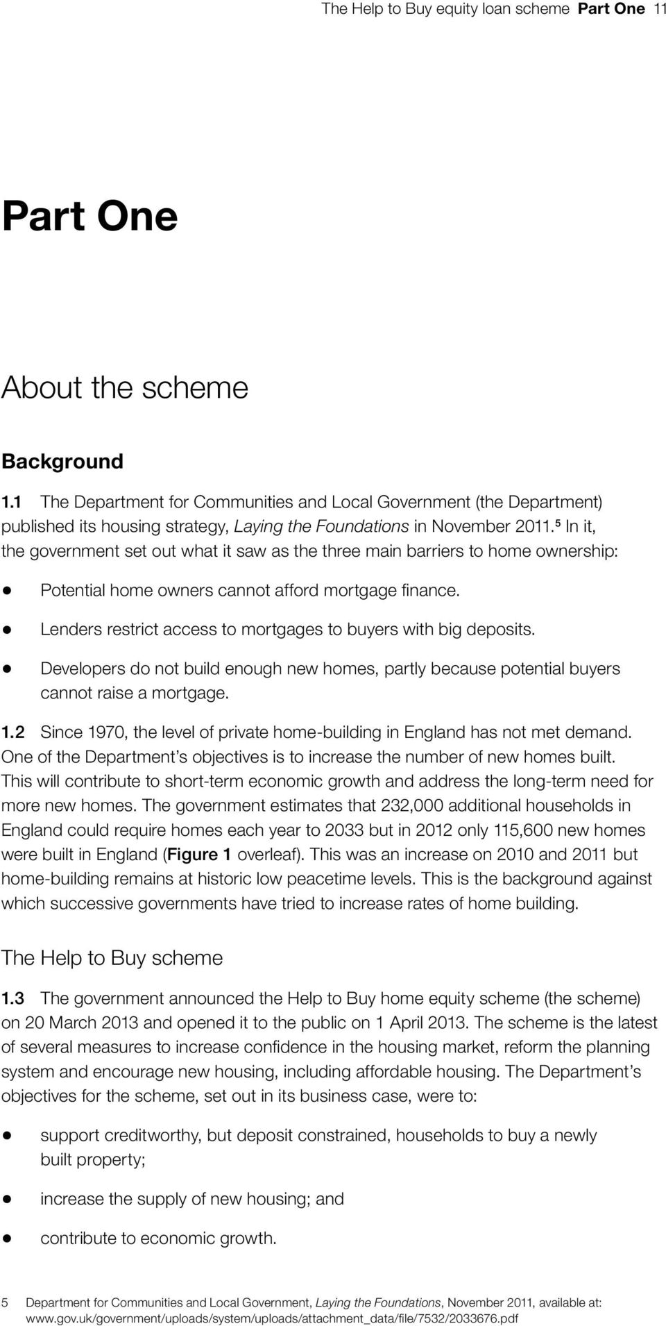 5 In it, the government set out what it saw as the three main barriers to home ownership: Potential home owners cannot afford mortgage finance.