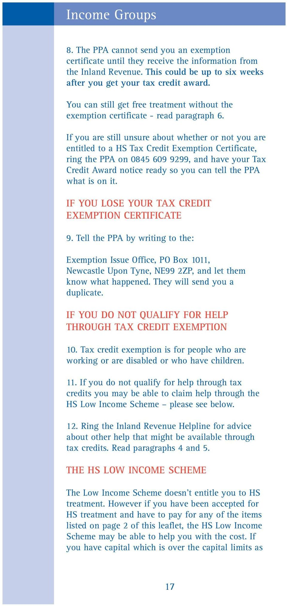 If you are still unsure about whether or not you are entitled to a HS Tax Credit Exemption Certificate, ring the PPA on 0845 609 9299, and have your Tax Credit Award notice ready so you can tell the