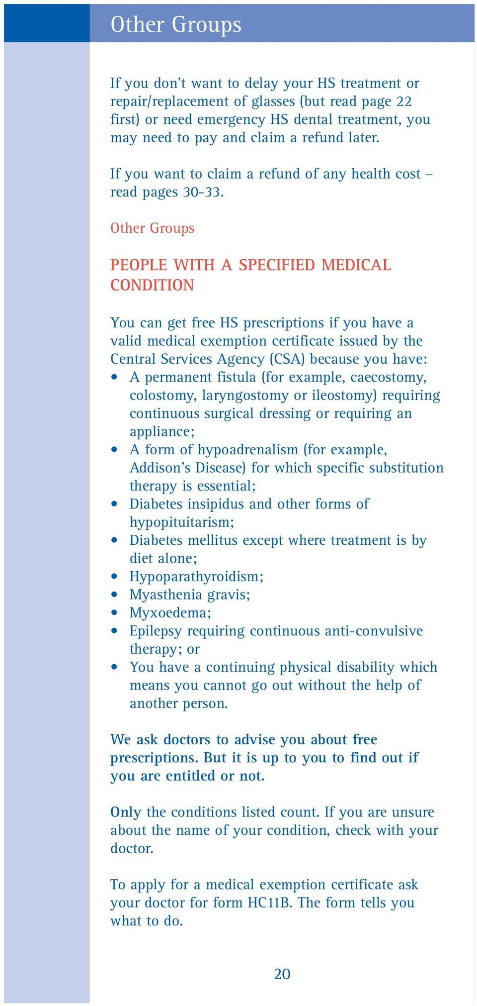 Other Groups PEOPLE WITH A SPECIFIED MEDICAL CONDITION You can get free HS prescriptions if you have a valid medical exemption certificate issued by the Central Services Agency (CSA) because you