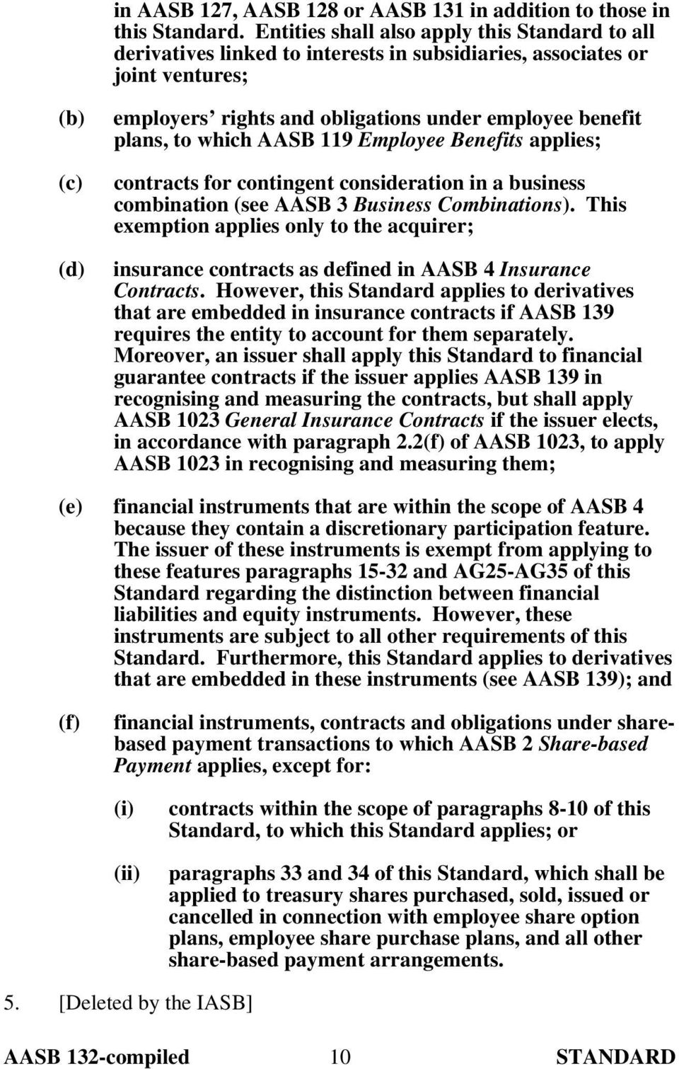 plans, to which AASB 119 Employee Benefits applies; contracts for contingent consideration in a business combination (see AASB 3 Business Combinations).