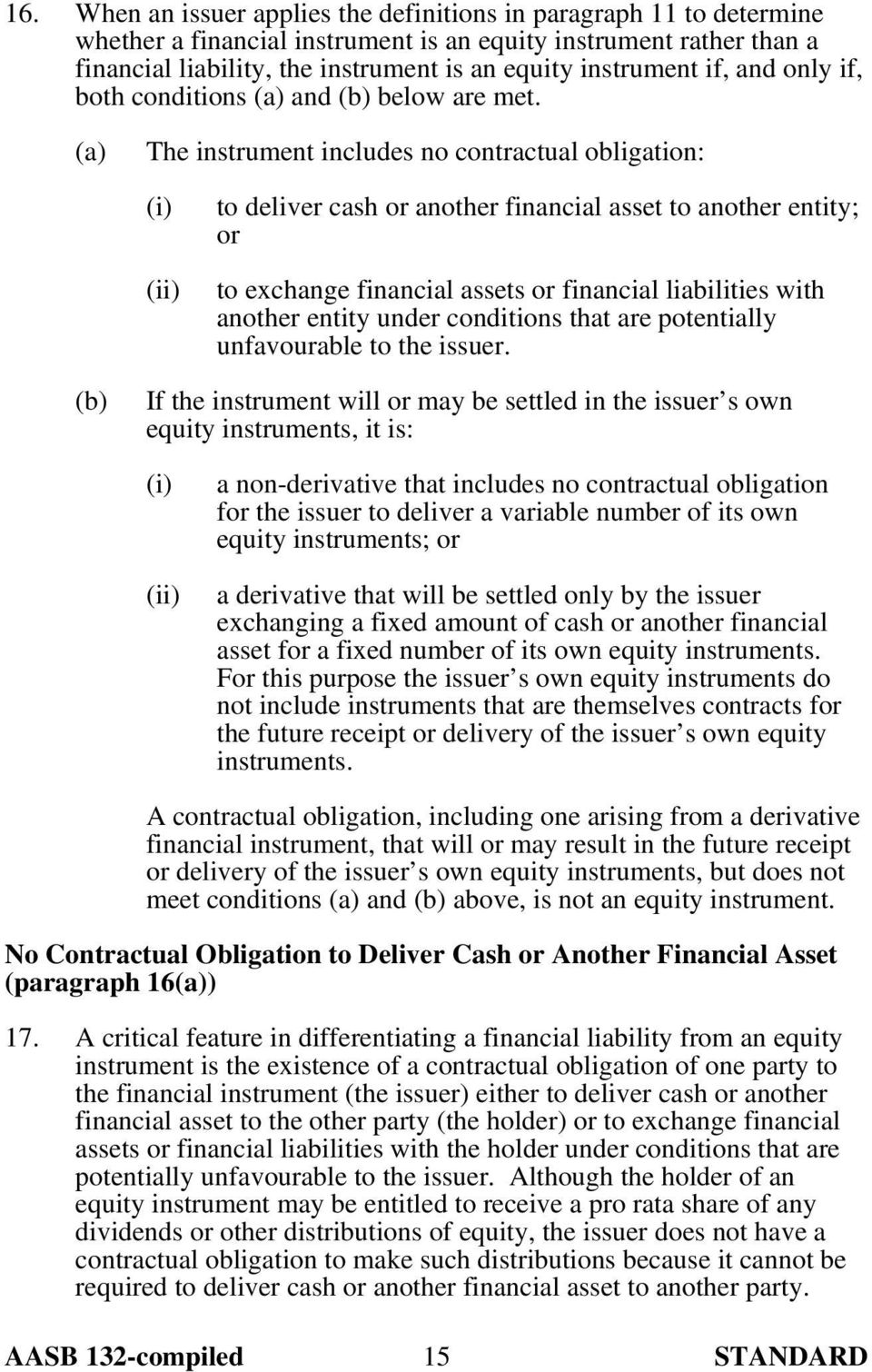 (a) The instrument includes no contractual obligation: (i) (ii) to deliver cash or another financial asset to another entity; or to exchange financial assets or financial liabilities with another