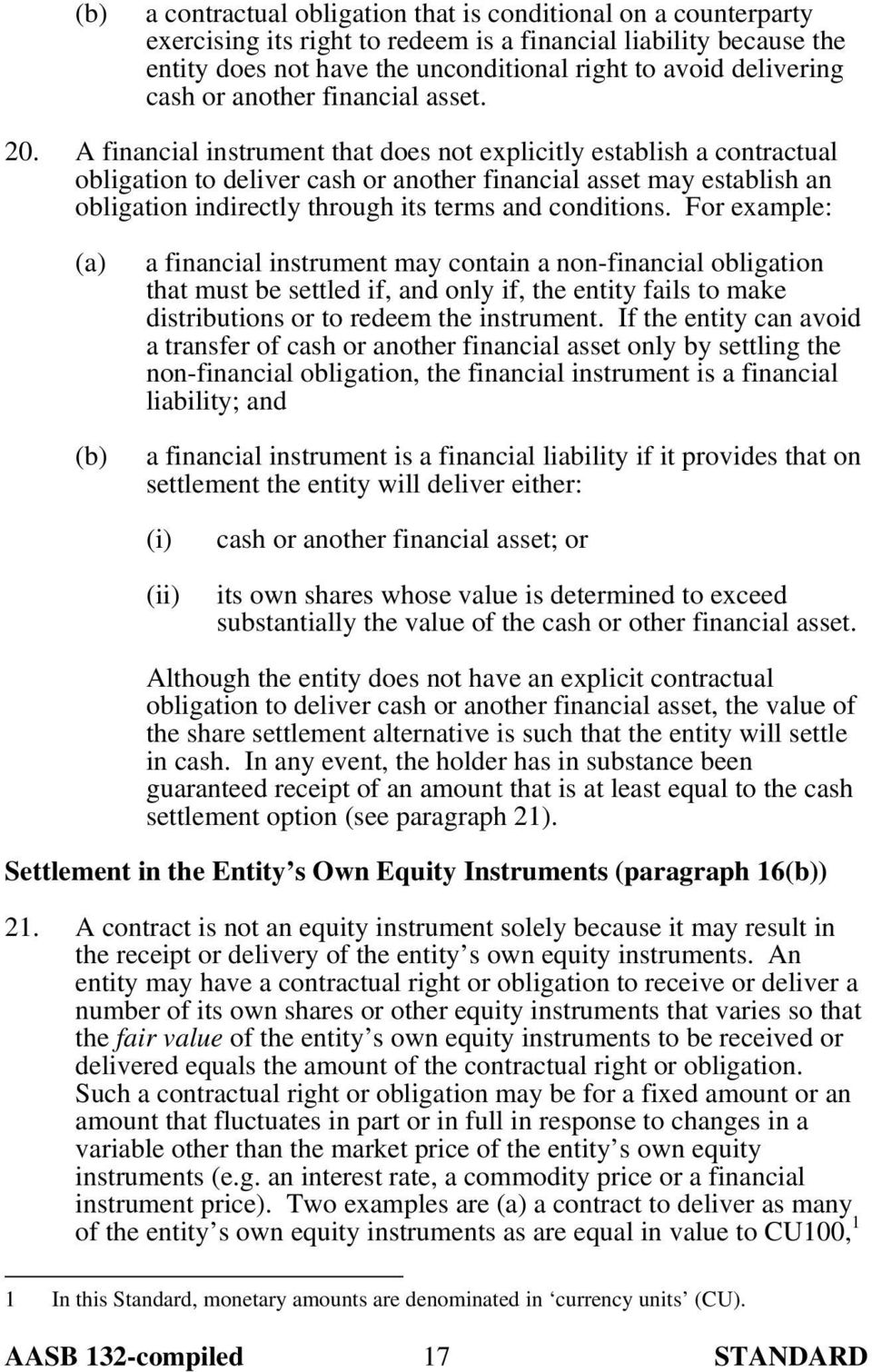 A financial instrument that does not explicitly establish a contractual obligation to deliver cash or another financial asset may establish an obligation indirectly through its terms and conditions.