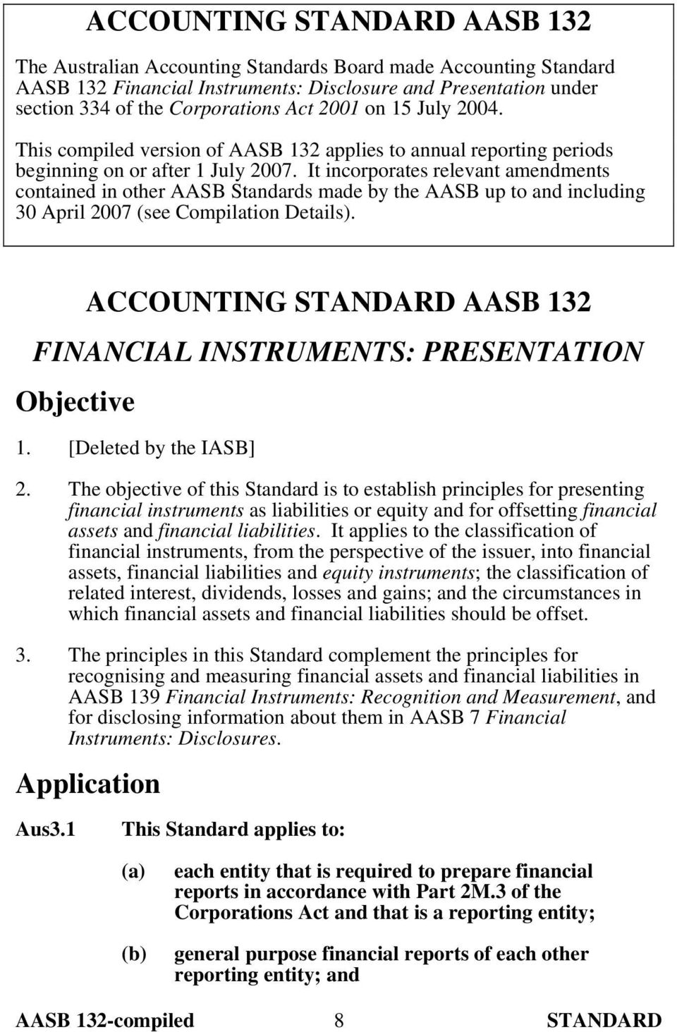 It incorporates relevant amendments contained in other AASB Standards made by the AASB up to and including 30 April 2007 (see Compilation Details).