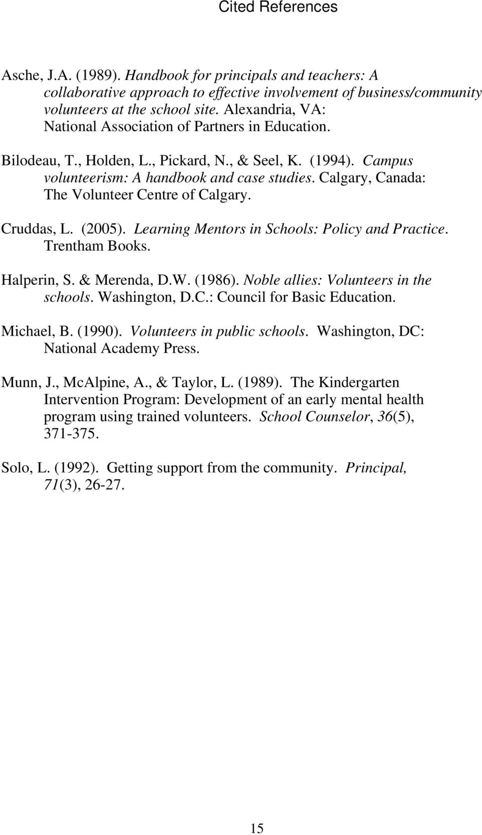 Calgary, Canada: The Volunteer Centre of Calgary. Cruddas, L. (2005). Learning Mentors in Schools: Policy and Practice. Trentham Books. Halperin, S. & Merenda, D.W. (1986).