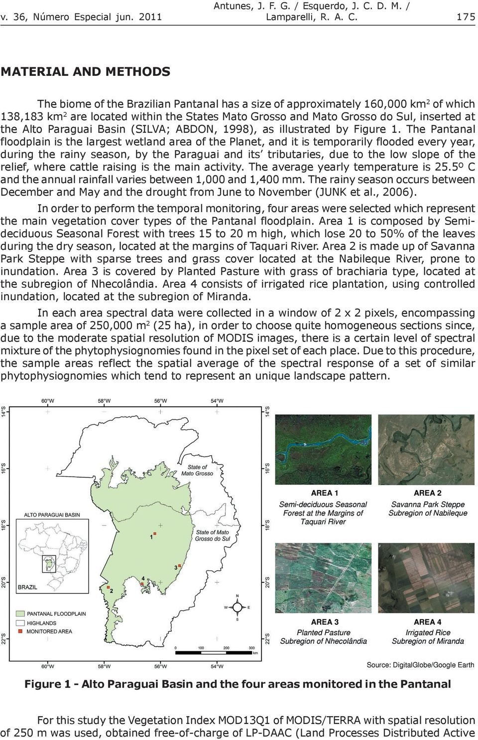 175 MATERIAL AND METHODS The biome of the Brazilian Pantanal has a size of approximately 160,000 km 2 of which 138,183 km 2 are located within the States Mato Grosso and Mato Grosso do Sul, inserted
