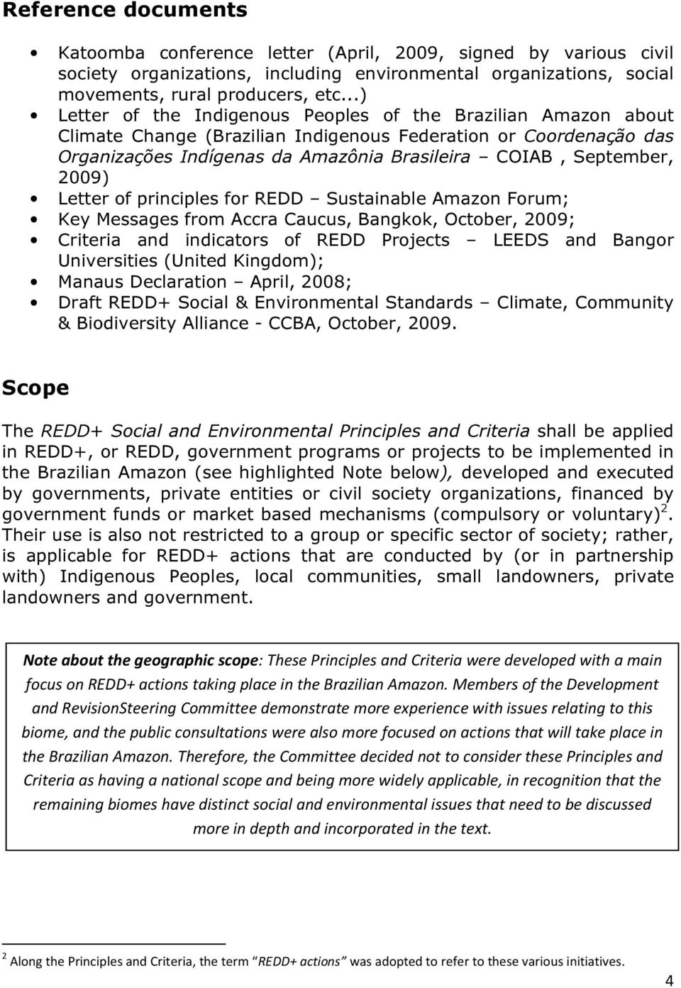 2009) Letter of principles for REDD Sustainable Amazon Forum; Key Messages from Accra Caucus, Bangkok, October, 2009; Criteria and indicators of REDD Projects LEEDS and Bangor Universities (United