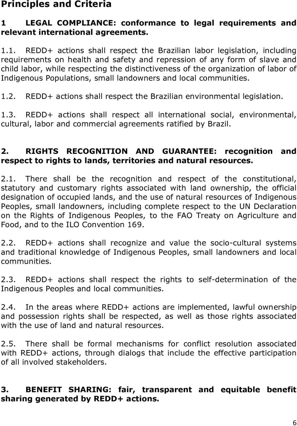 1. REDD+ actions shall respect the Brazilian labor legislation, including requirements on health and safety and repression of any form of slave and child labor, while respecting the distinctiveness