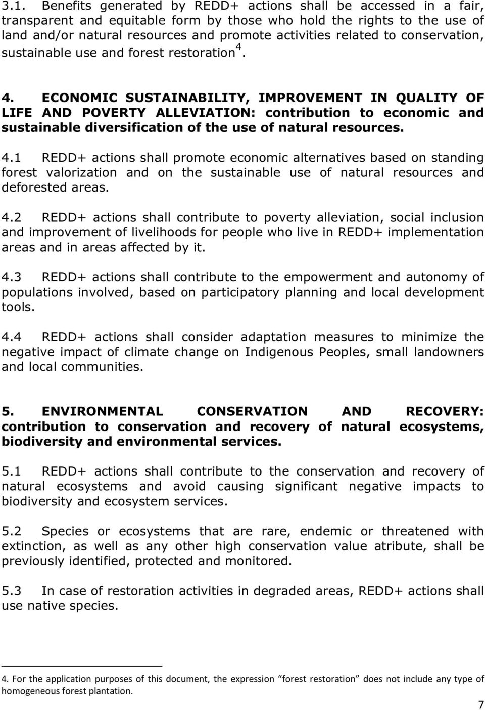 4. ECONOMIC SUSTAINABILITY, IMPROVEMENT IN QUALITY OF LIFE AND POVERTY ALLEVIATION: contribution to economic and sustainable diversification of the use of natural resources. 4.