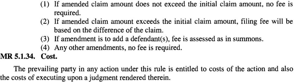 (3) If amendment is to add a defendant(s), fee is assessed as in summons. (4) Any other amendments, no fee is required. MR 5.