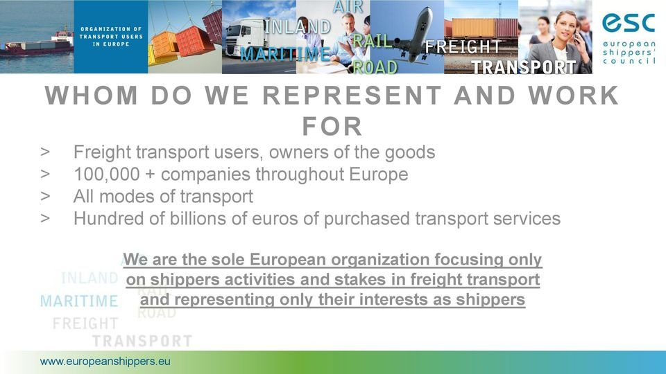purchased transport services We are the sole European organization focusing only on