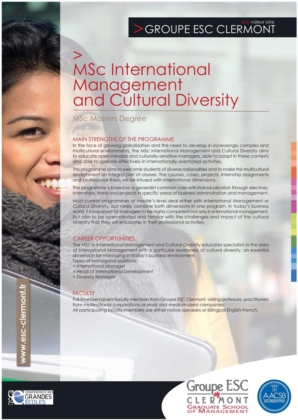 increasingly complex and multicultural environments, the MSc International Management and Cultural Diversity aims to educate open-minded and culturally-sensitive managers, able to adapt in these