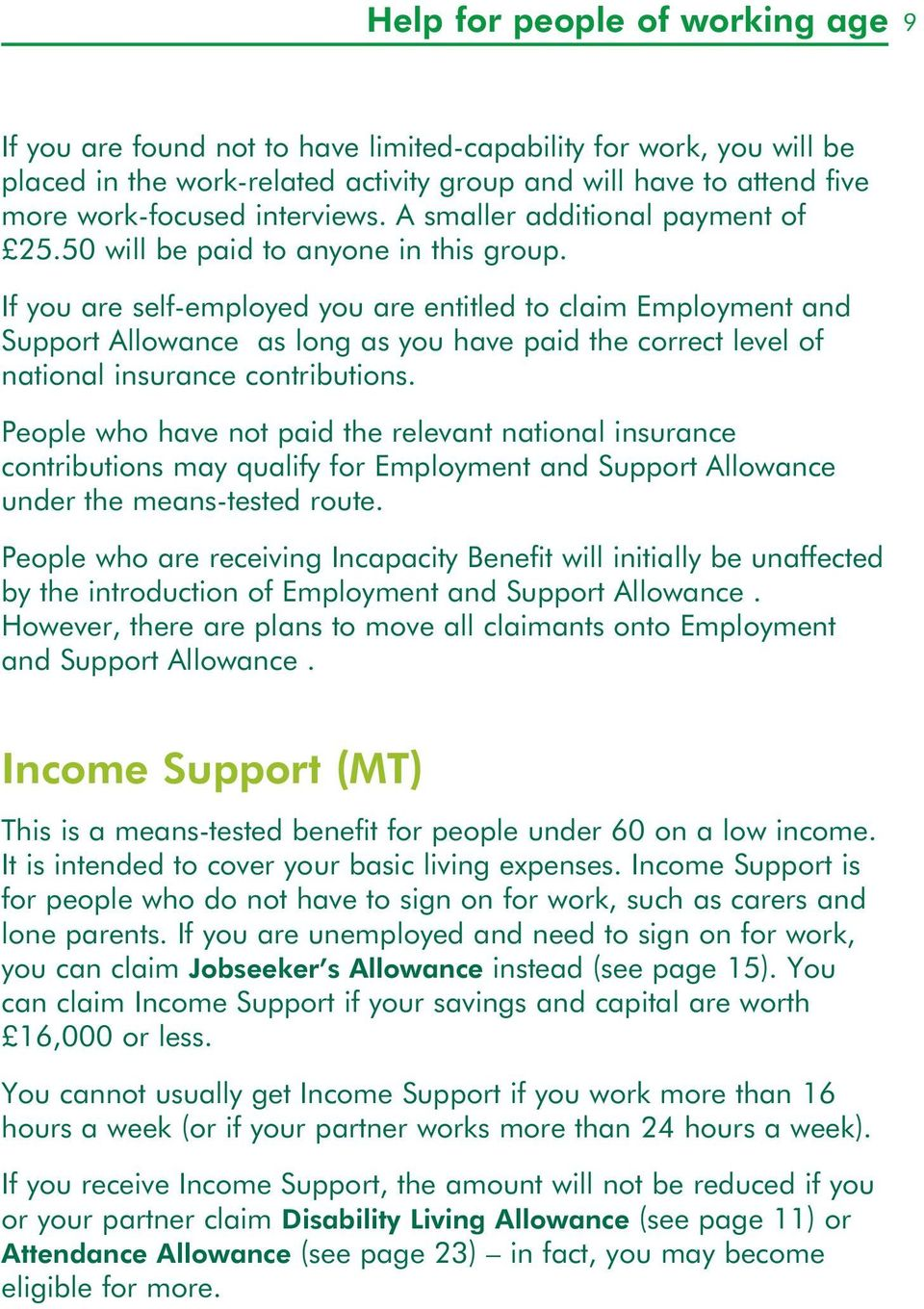 If you are self-employed you are etitled to claim Employmet ad Support Allowace as log as you have paid the correct level of atioal isurace cotributios.