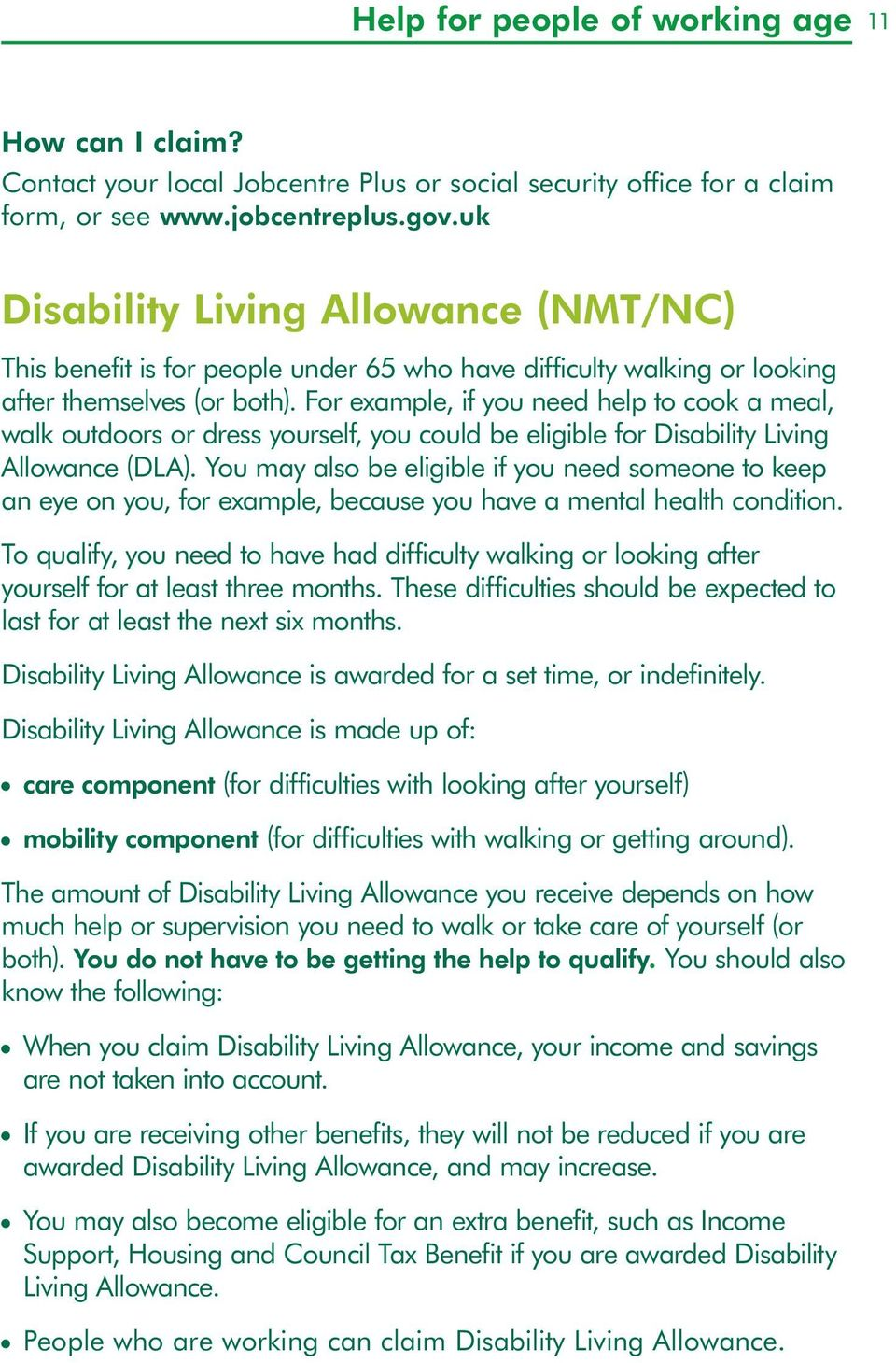 For example, if you eed help to cook a meal, walk outdoors or dress yourself, you could be eligible for Disability Livig Allowace (DLA).