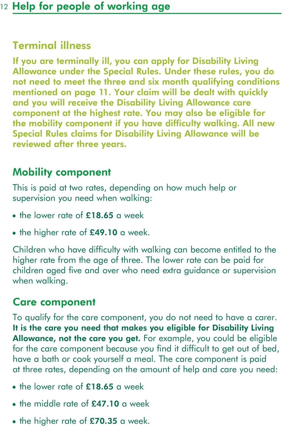 Your claim will be dealt with quickly ad you will receive the Disability Livig Allowace care compoet at the highest rate.