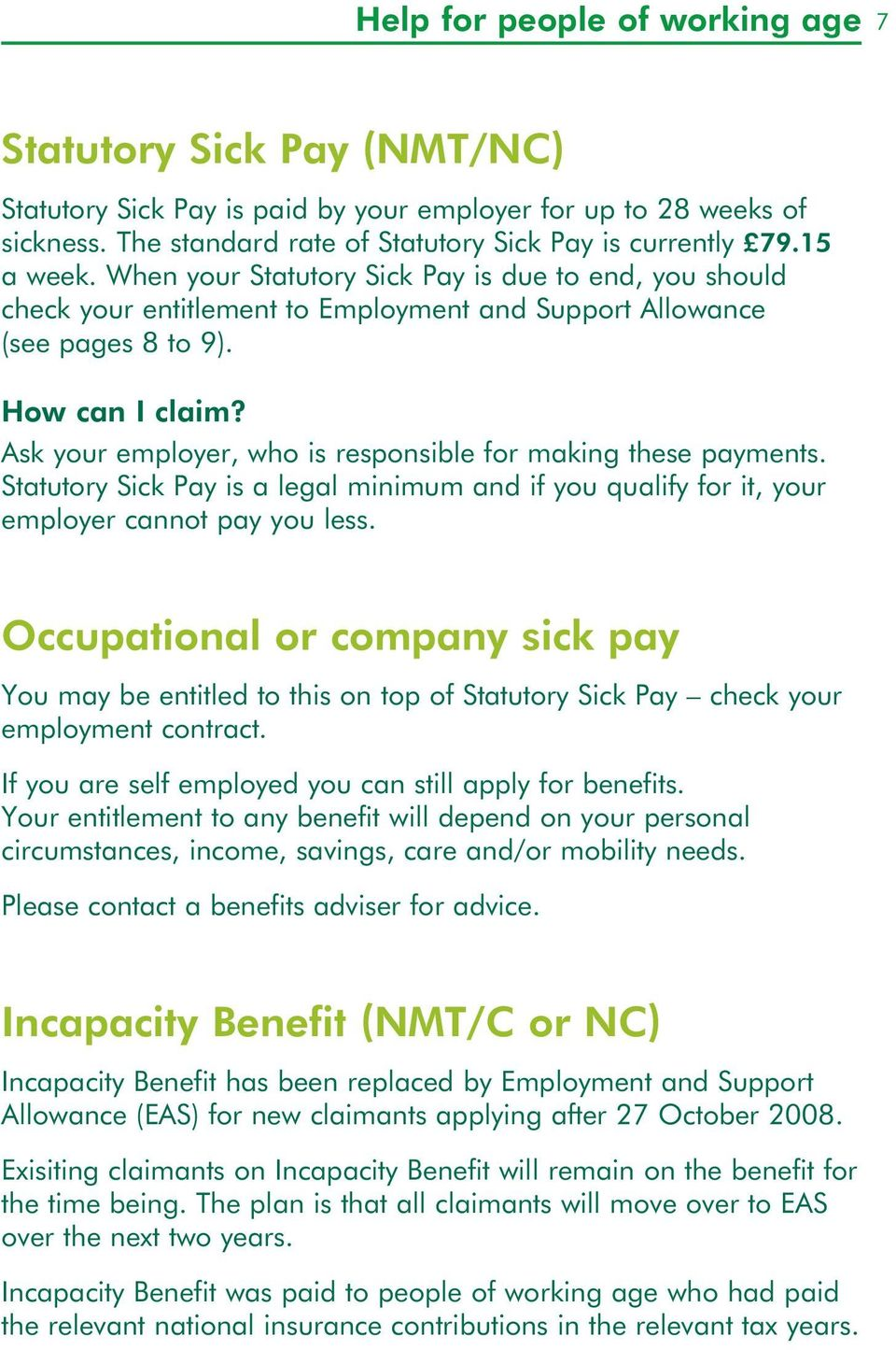 Ask your employer, who is resposible for makig these paymets. Statutory Sick Pay is a legal miimum ad if you qualify for it, your employer caot pay you less.