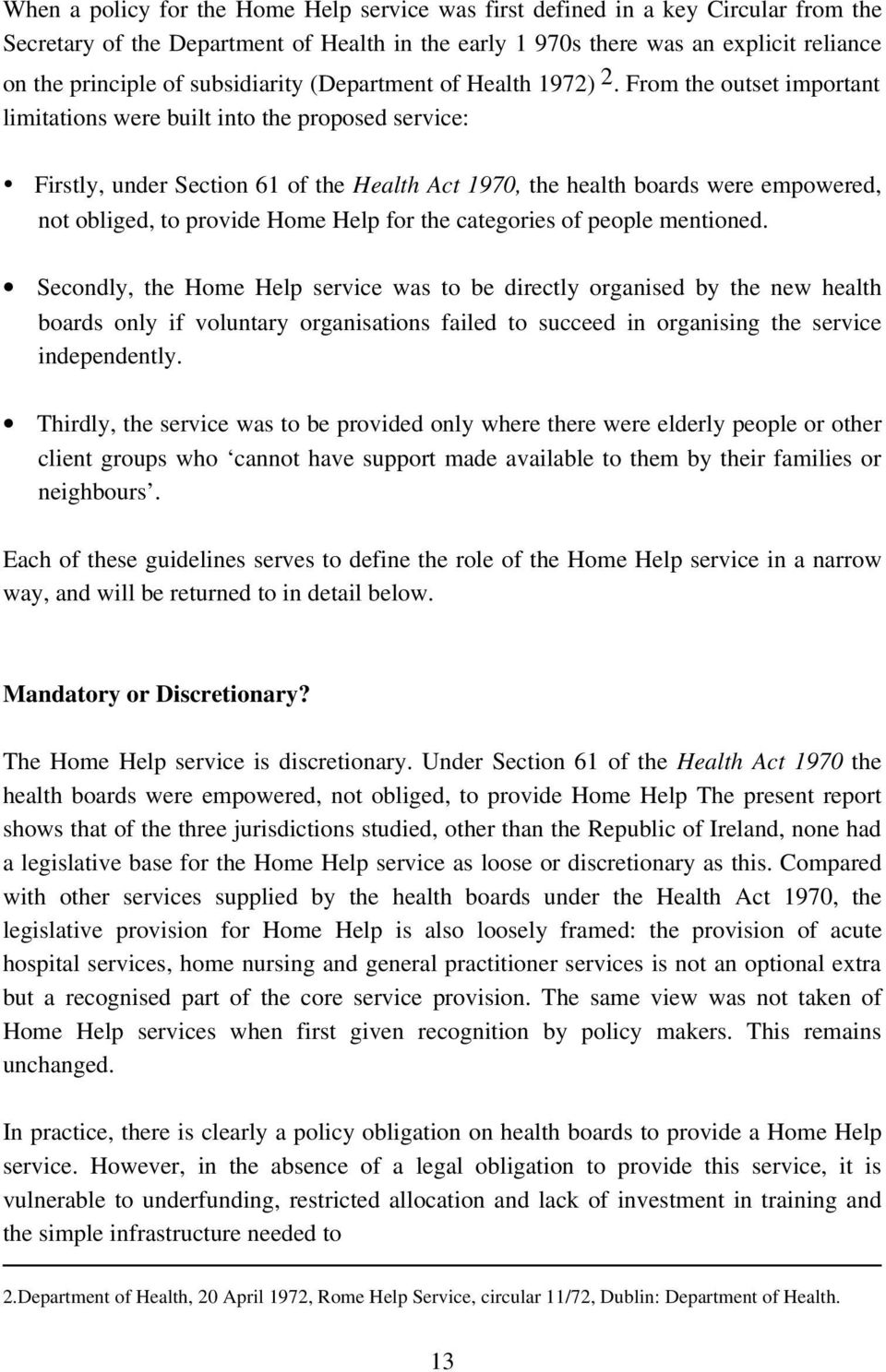 From the outset important limitations were built into the proposed service: Firstly, under Section 61 of the Health Act 1970, the health boards were empowered, not obliged, to provide Home Help for