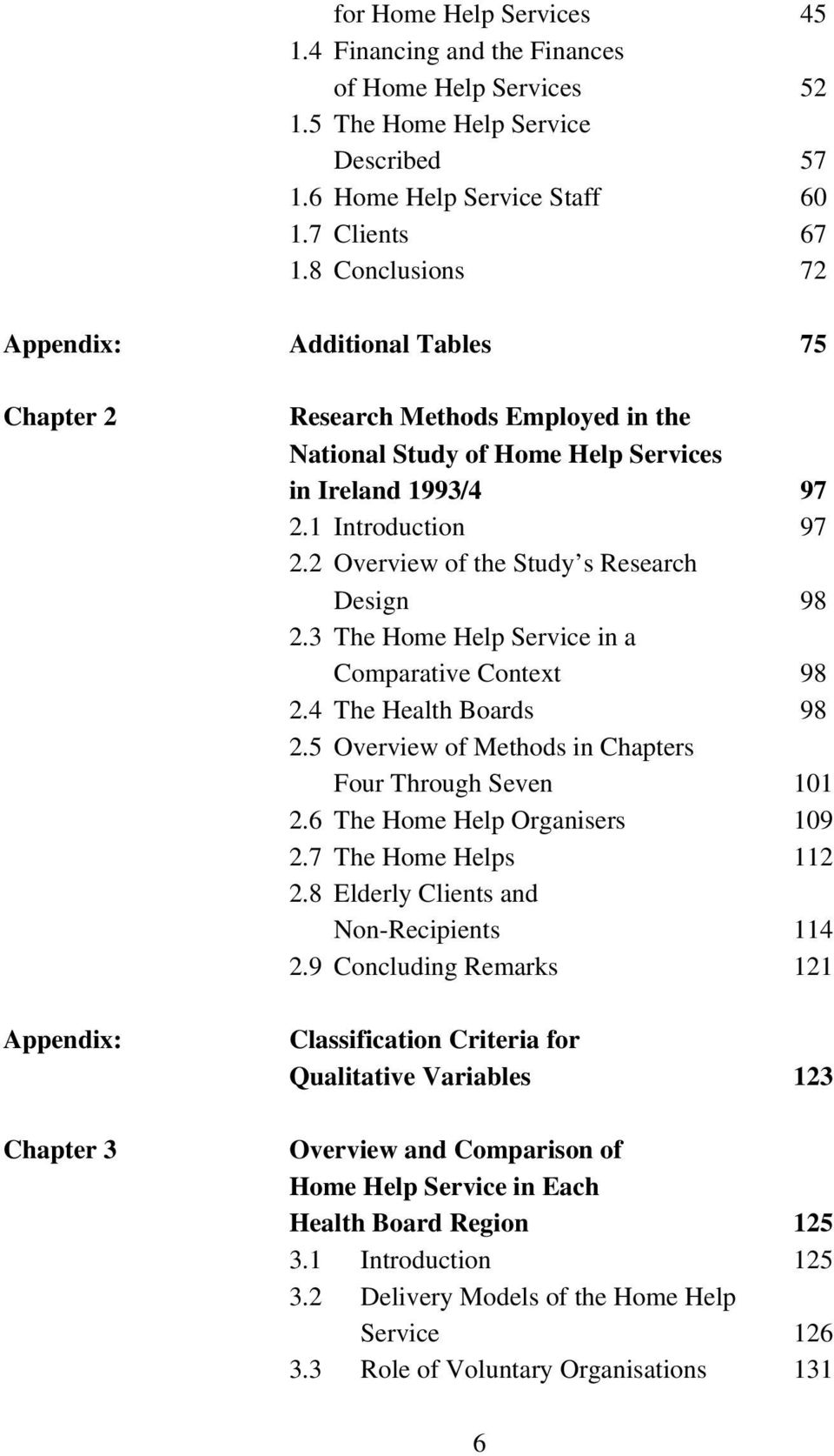 2 Overview of the Study s Research Design 98 2.3 The Home Help Service in a Comparative Context 98 2.4 The Health Boards 98 2.5 Overview of Methods in Chapters Four Through Seven 101 2.