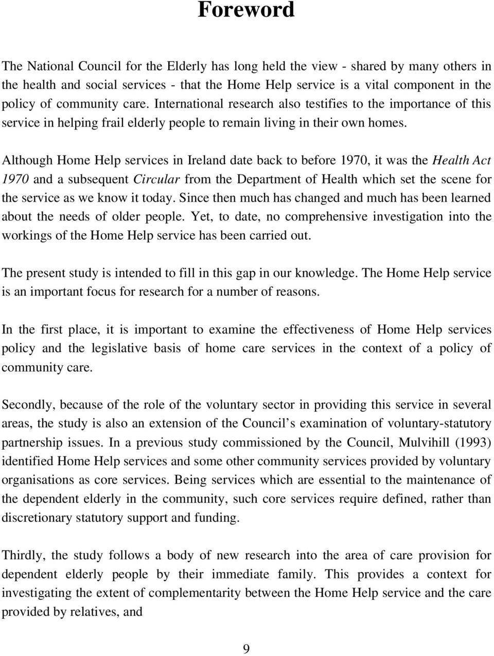 Although Home Help services in Ireland date back to before 1970, it was the Health Act 1970 and a subsequent Circular from the Department of Health which set the scene for the service as we know it