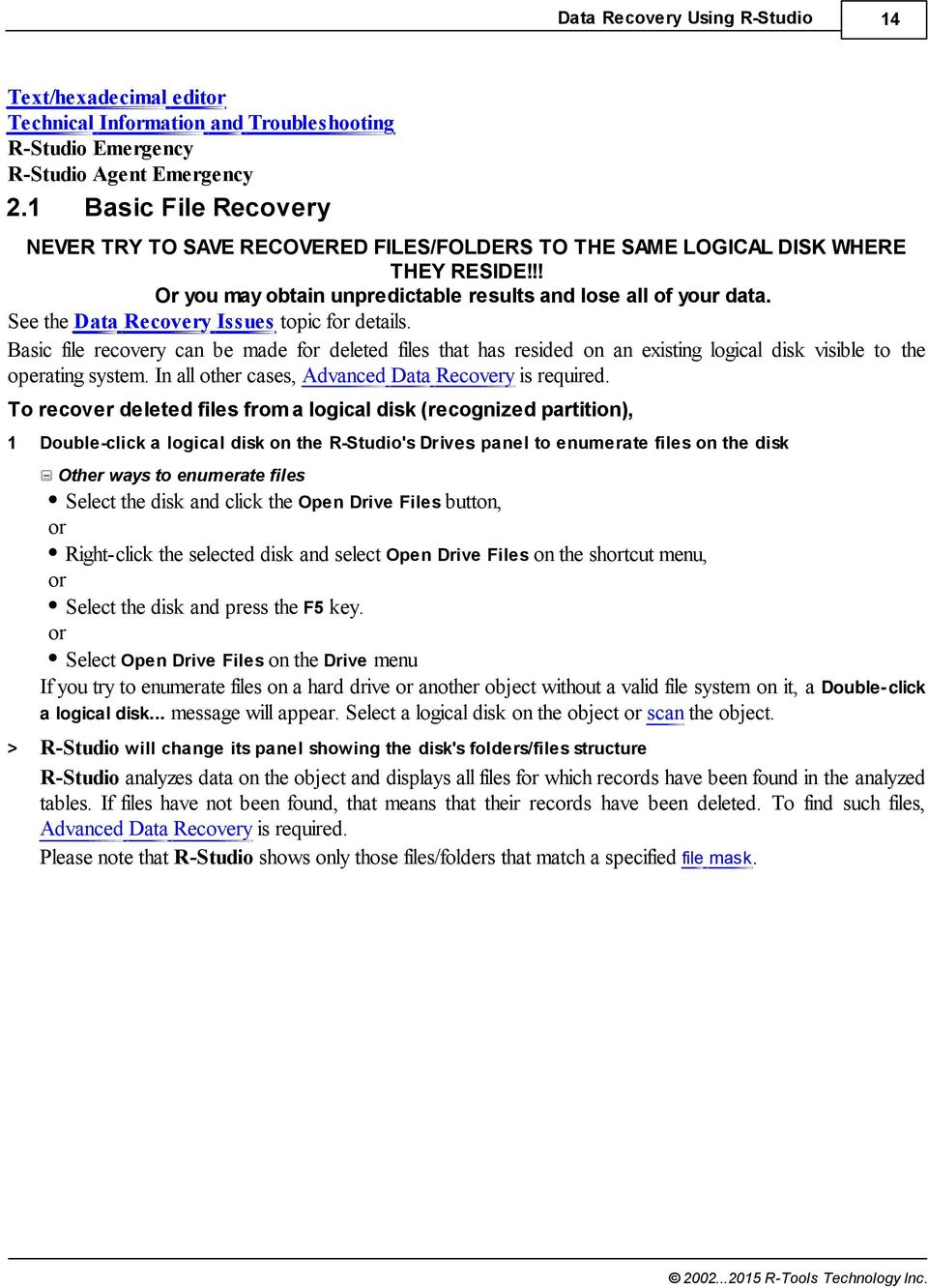 See the Data Recovery Issues topic for details. Basic file recovery can be made for deleted files that has resided on an existing logical disk visible to the operating system.
