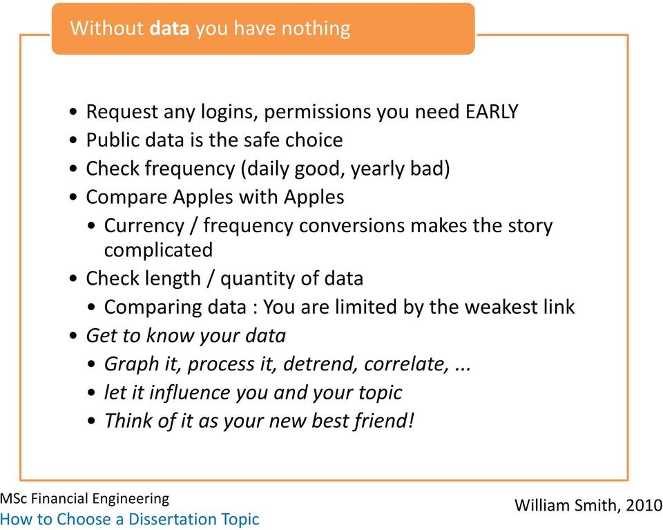 complicated Check length / quantity of data Comparing data : You are limited by the weakest link Get to know your