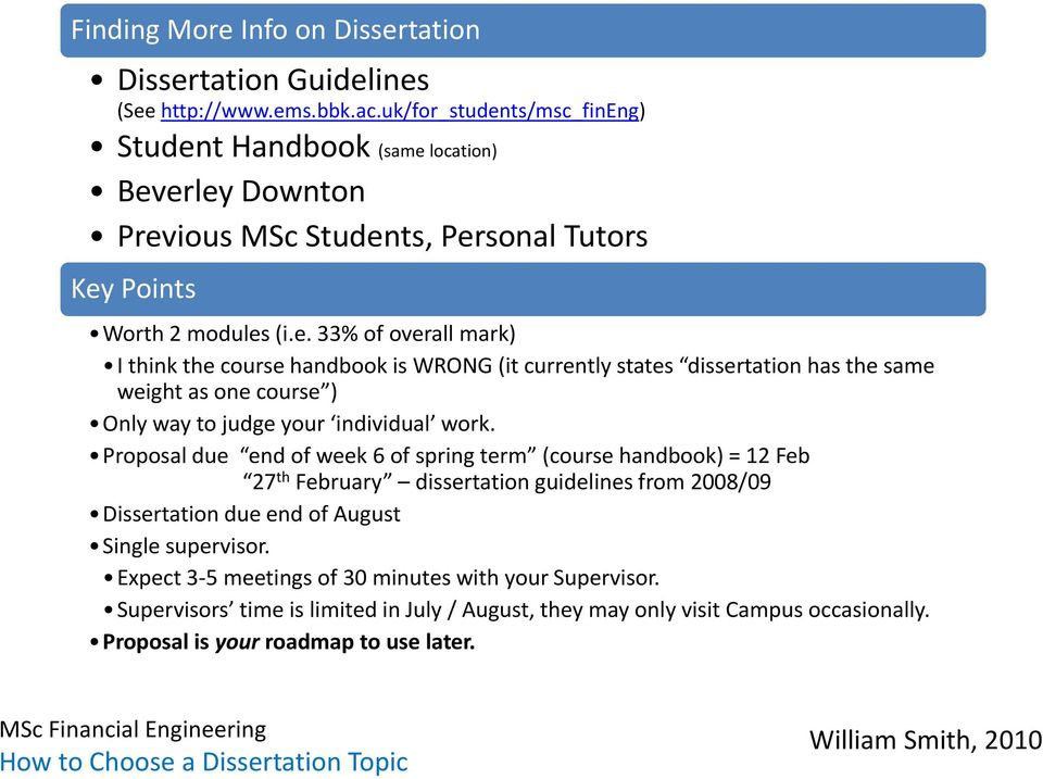 Proposal due end of week 6 of spring term (course handbook) = 12 Feb 27 th February dissertation guidelines from 2008/09 Dissertation due end of August Single supervisor.
