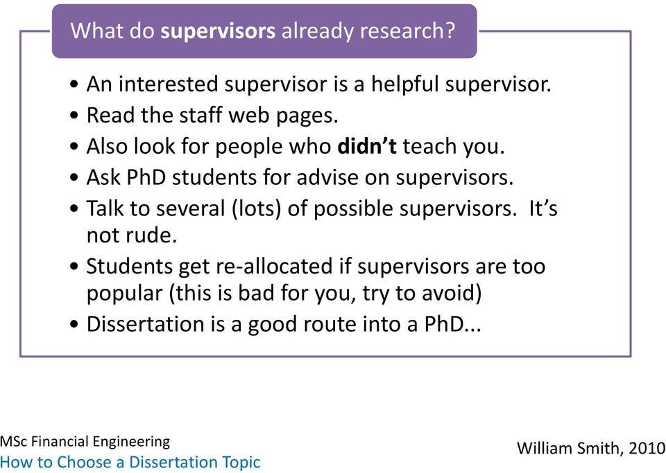 Ask PhD students for advise on supervisors. Talk to several (lots) of possible supervisors.