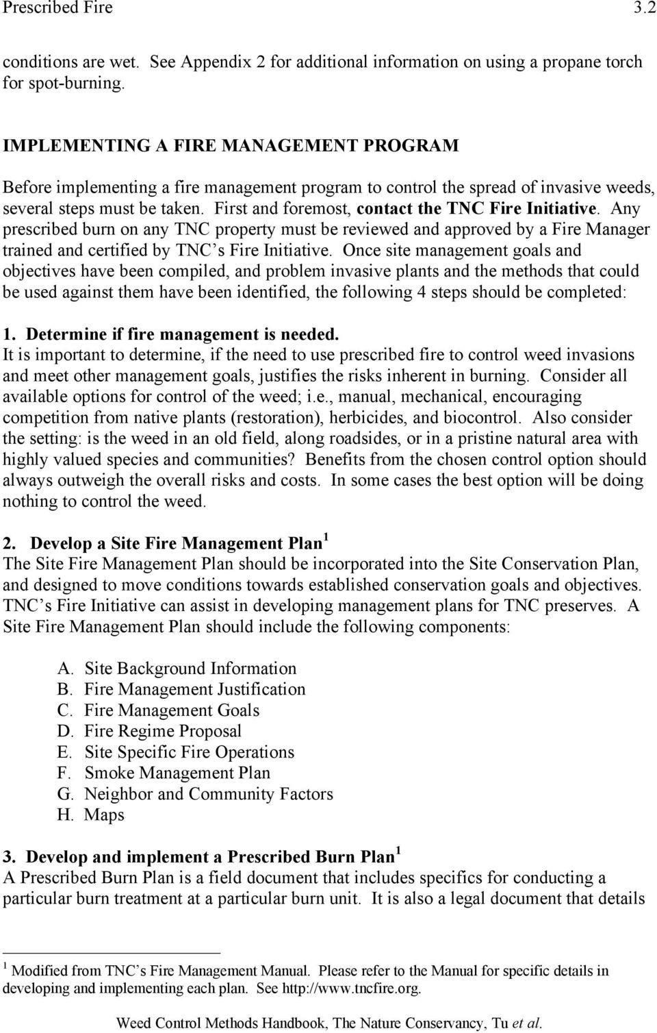 First and foremost, contact the TNC Fire Initiative. Any prescribed burn on any TNC property must be reviewed and approved by a Fire Manager trained and certified by TNC s Fire Initiative.