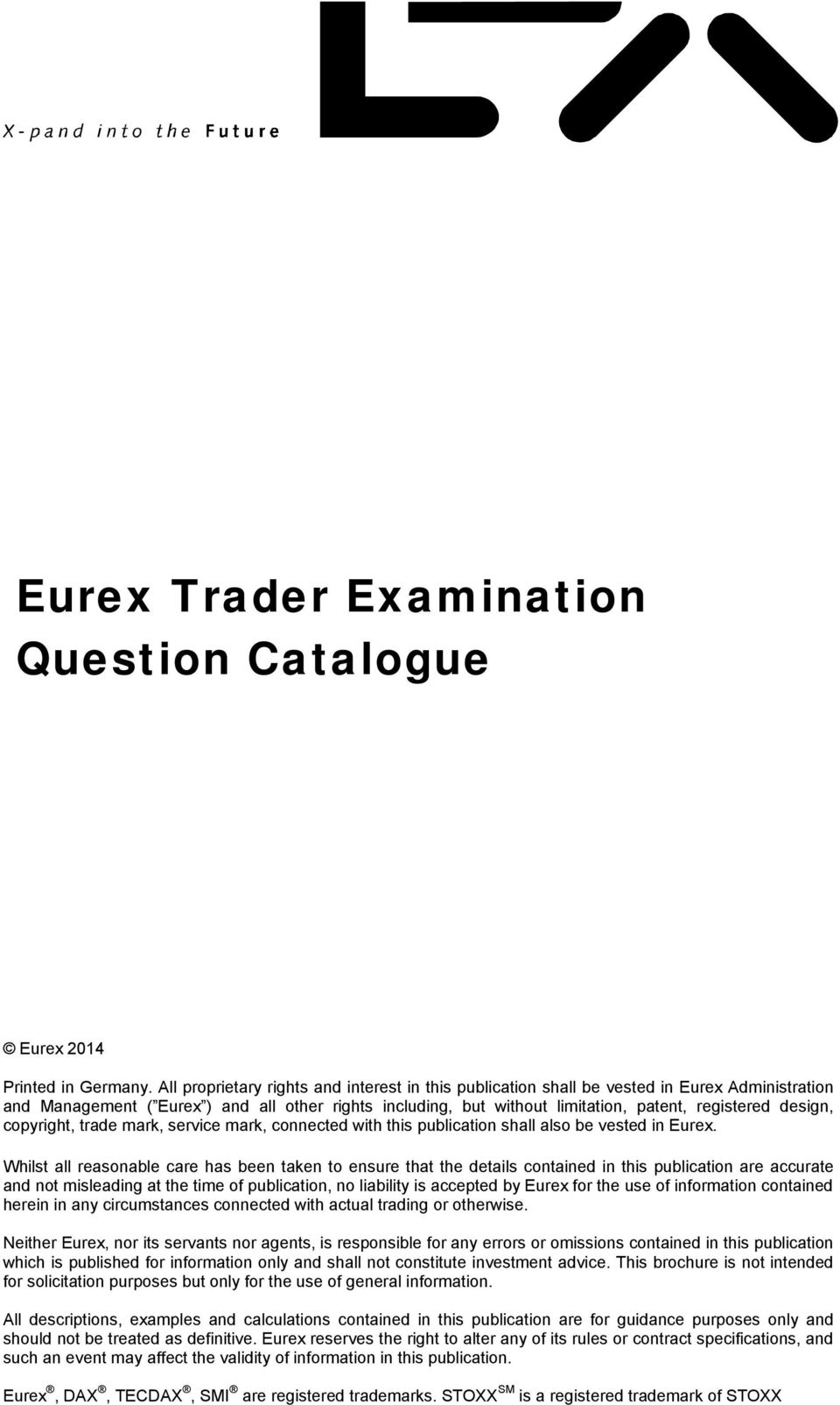 design, copyright, trade mark, service mark, connected with this publication shall also be vested in Eurex.