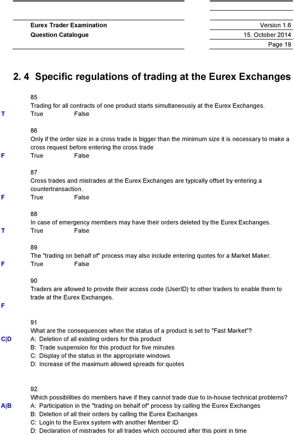 are typically offset by entering a countertransaction. 88 In case of emergency members may have their orders deleted by the Eurex Exchanges.