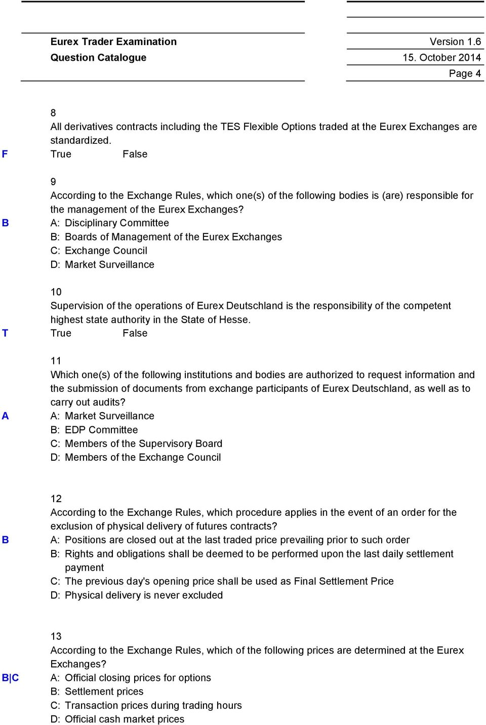 A: Disciplinary ommittee B: Boards of Management of the Eurex Exchanges : Exchange ouncil D: Market Surveillance 10 Supervision of the operations of Eurex Deutschland is the responsibility of the