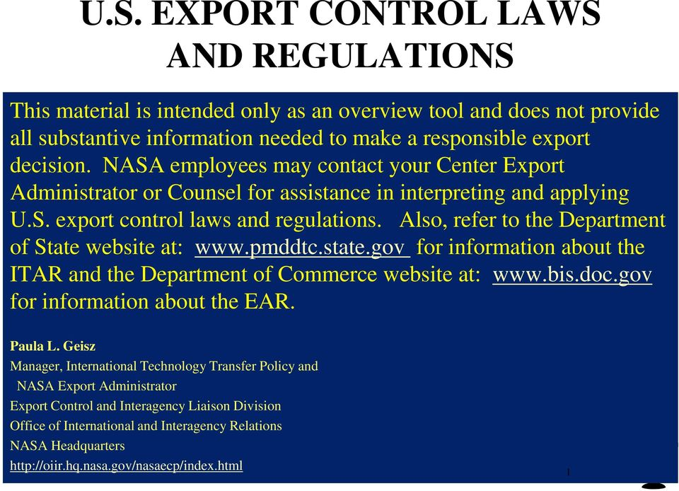 Also, refer to the Department of State website at: www.pmddtc.state.gov for information about the ITAR and the Department of Commerce website at: www.bis.doc.gov for information about the EAR.