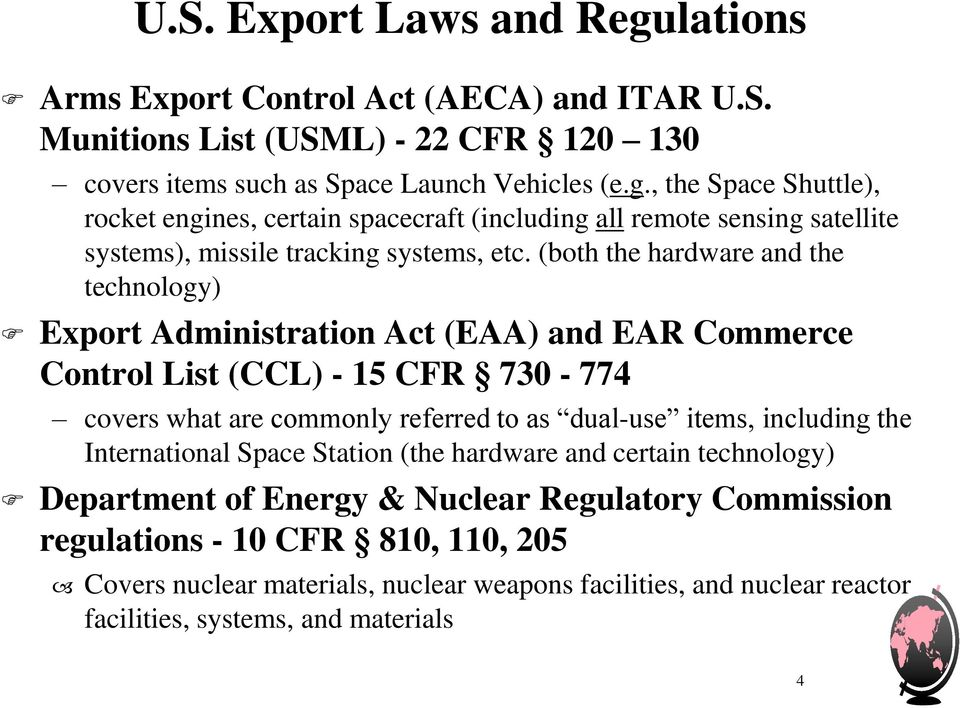 the International Space Station (the hardware and certain technology) Department of Energy & Nuclear Regulatory Commission regulations - 10 CFR 810, 110, 205 Covers nuclear materials,