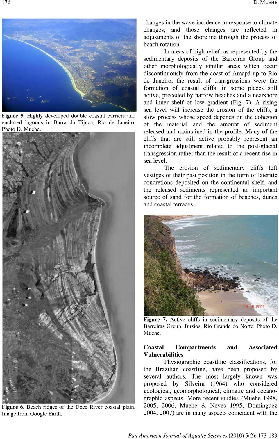 In areas of high relief, as represented by the sedimentary deposits of the Barreiras Group and other morphologically similar areas which occur discontinuously from the coast of Amapá up to Rio de