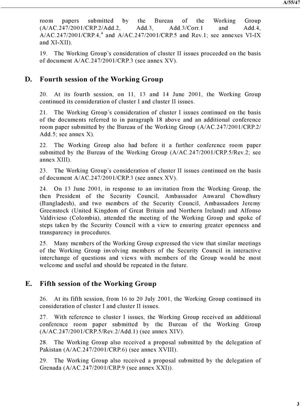 Fourth session of the Working Group 20. At its fourth session, on 11, 13 and 14 June 2001, the Working Group continued its consideration of cluster I and cluster II issues. 21.