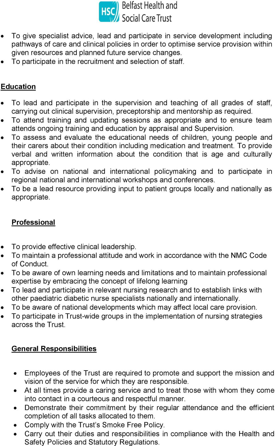 Education To lead and participate in the supervision and teaching of all grades of staff, carrying out clinical supervision, preceptorship and mentorship as required.