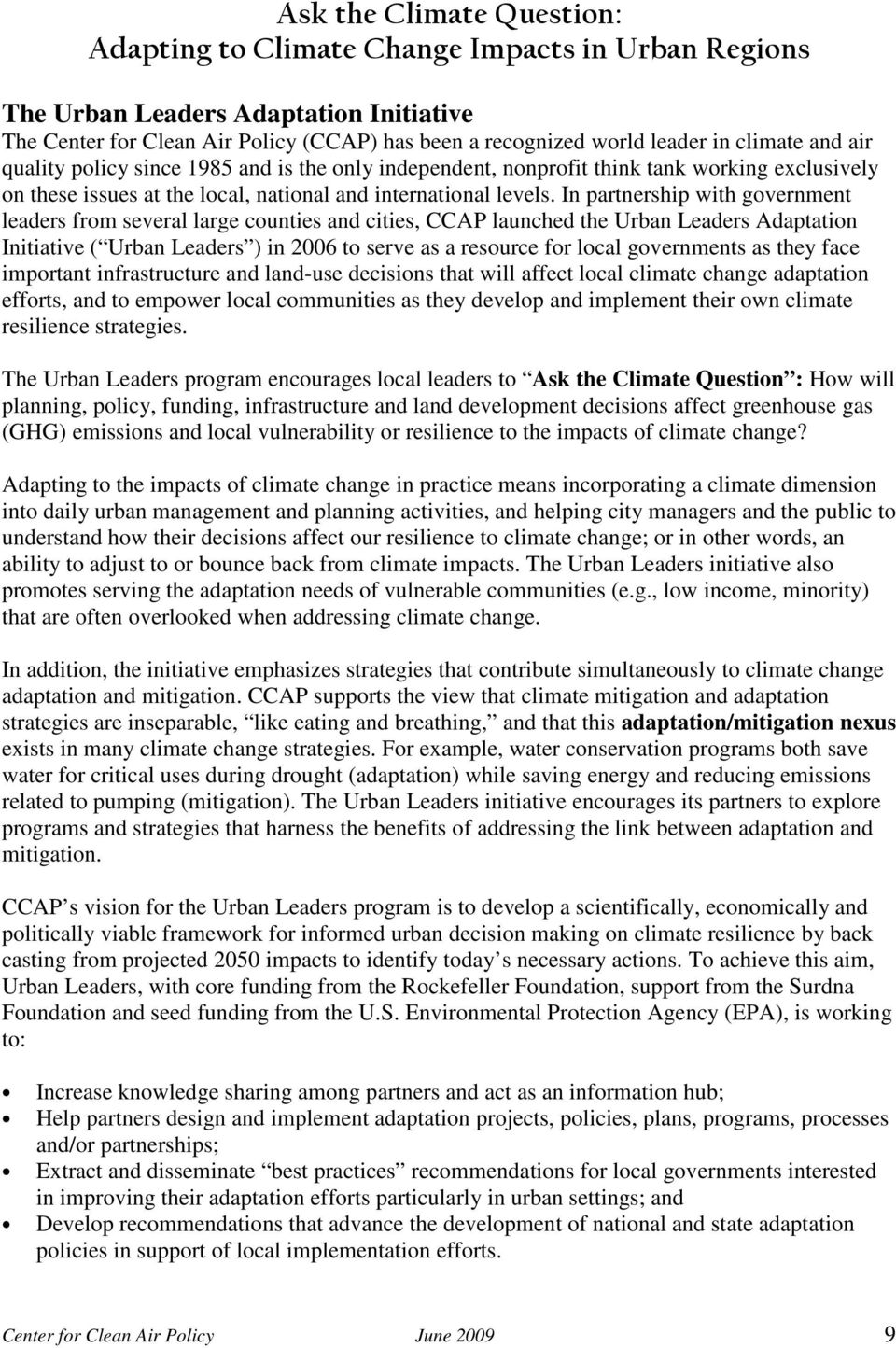 In partnership with government leaders from several large counties and cities, CCAP launched the Urban Leaders Adaptation Initiative ( Urban Leaders ) in 2006 to serve as a resource for local