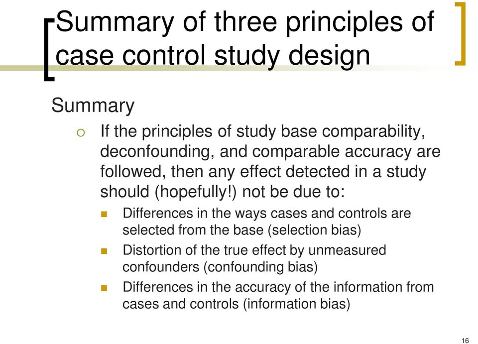 ) not be due to: Differences in the ways cases and controls are selected from the base (selection bias) Distortion of the