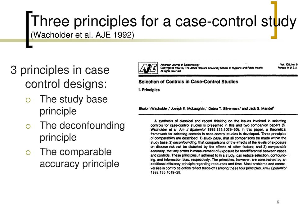 AJE 1992) 3 principles in case control designs: